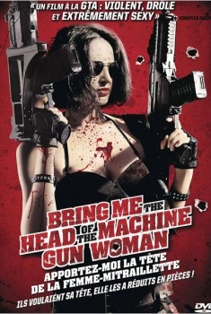 Bring Me The Head of The Machine Gun Woman - Apportez-moi la tête de la femme-mitraillette (2012)