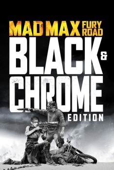 Mad Max: Fury Road - Black & Chrome (2017)